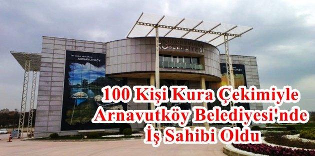 100 Kişi Kura Çekimiyle Arnavutköy Belediyesi'nde İş Sahibi Oldu