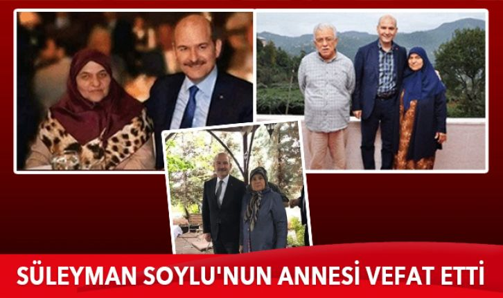 Bakan Süleyman Soylu'nun annesi yarın Gaziosmanpaşa'da son yolculuğuna uğurlanacak