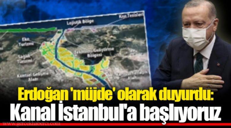 Cumhurbaşkanı Erdoğan: Kanal İstanbul'a başlıyoruz