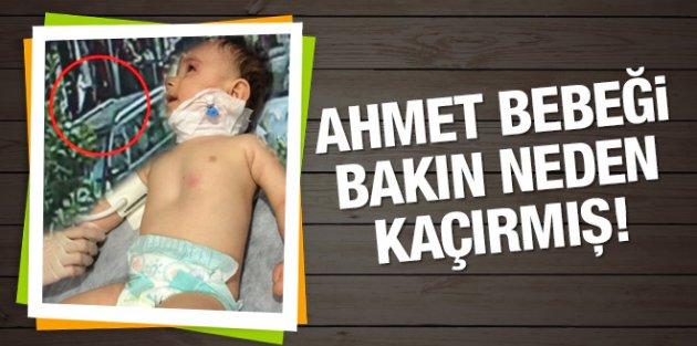 4 aylık Ahmet bebeği neden kaçırdığını açıkladı!