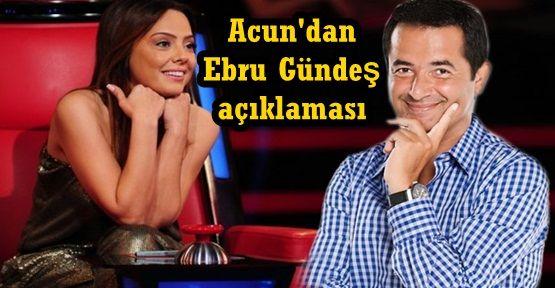Acun Ilıcalı'dan Ebru Gündeş için O Ses Türkiye açıklaması