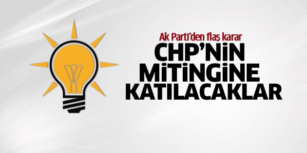 Ak Parti CHP'nin mitingine katılacak