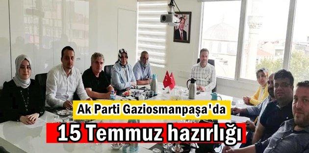 Ak Parti Gaziosmanpaşada 15 Temmuz için hummalı çalışma!