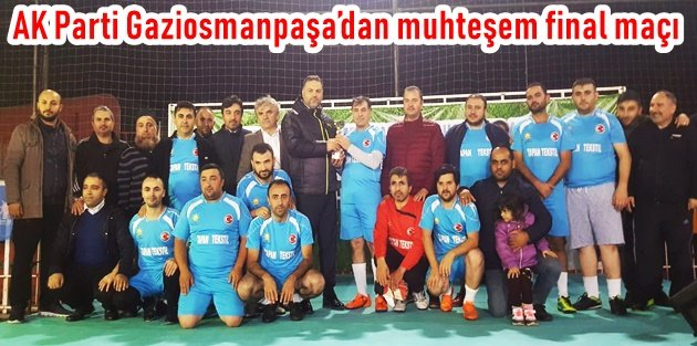 AK Parti Gaziosmanpaşadan muhteşem final maçı