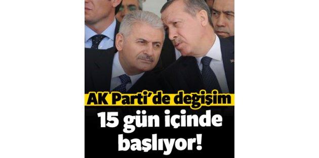 AK Parti'de değişim 15 gün içinde başlıyor