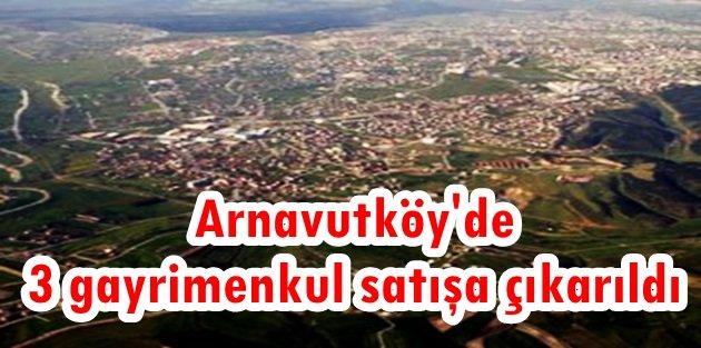 Arnavutköy'de 3 gayrimenkul satışa çıkarıldı