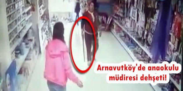 Arnavutköy'de anaokulu müdiresi dehşeti!