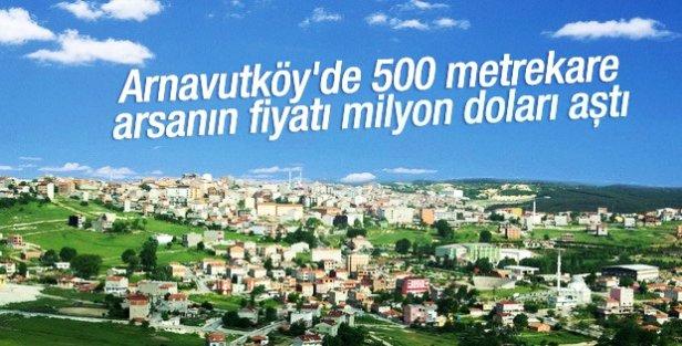 Arnavutköy'de arsa fiyatları milyon doları aştı