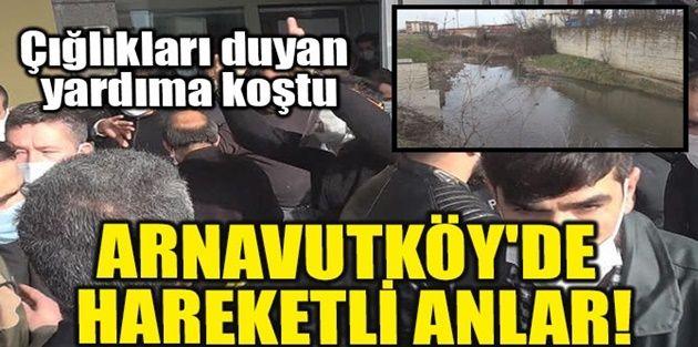 Arnavutköy'de hareketli anlar! Çığlıkları duyan yardıma koştu