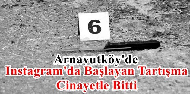 Arnavutköy'de Instagram'da Başlayan Tartışma Cinayetle Bitti