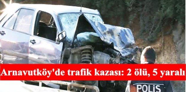 Arnavutköy'de trafik kazası: 2 ölü, 5 yaralı