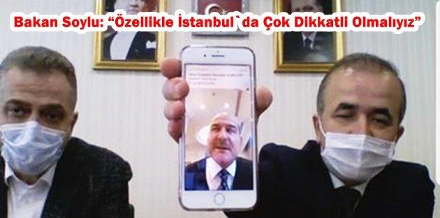 """Bakan Soylu: 'Özellikle İstanbul`da Çok Dikkatli Olmalıyız"""""""