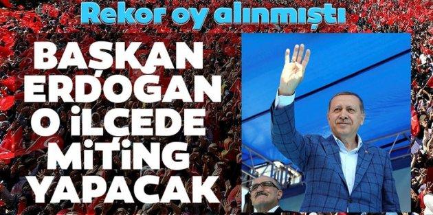 Başkan Erdoğan, AK Parti'nin rekor oyla kazandığı ilçeye gidiyor.