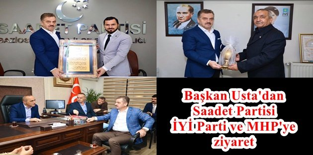 Başkan Usta'dan Saadet Partisi İYİ Parti ve MHP'ye ziyaret