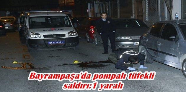 Bayrampaşa'da pompalı tüfekli saldırı:1 yaralı
