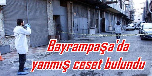 Bayrampaşa'da yanmış ceset bulundu