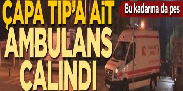 Çapa Tıp Fakültesi Hastanesi'nden ambulans çalındı