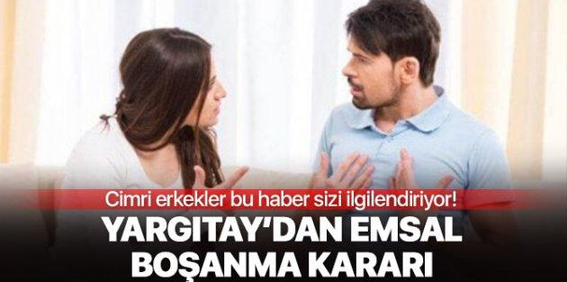 Cimri erkekler dikkat: Yargıtay'dan emsal boşanma kararı!