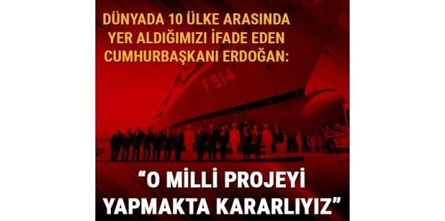 Cumhurbaşkanı Erdoğan: Uçak gemimizi yapmakta kararlıyız