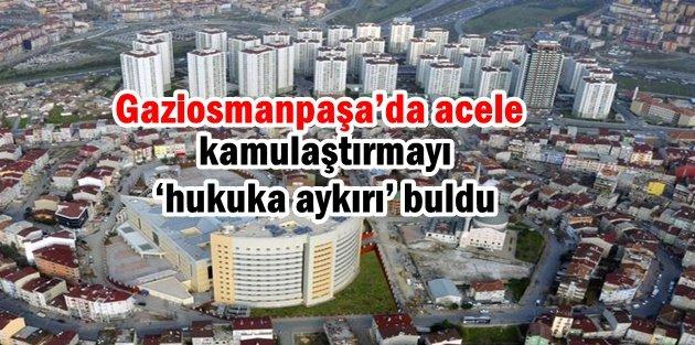 Danıştay, Gaziosmanpaşa'da acele kamulaştırmayı 'hukuka aykırı' buldu
