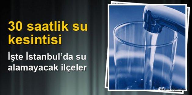 Dikkat! İstanbul'da 30 saatlik su kesintisi