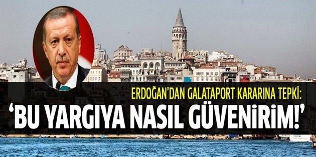 Erdoğandan Danıştayın Galataport kararına tepki gösterdi