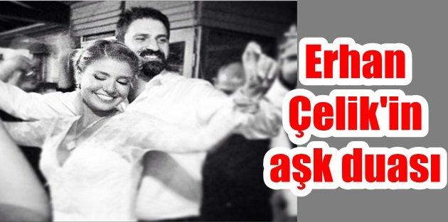 Erhan Çelikin aşk duası: Ahiretimiz de bir olsun