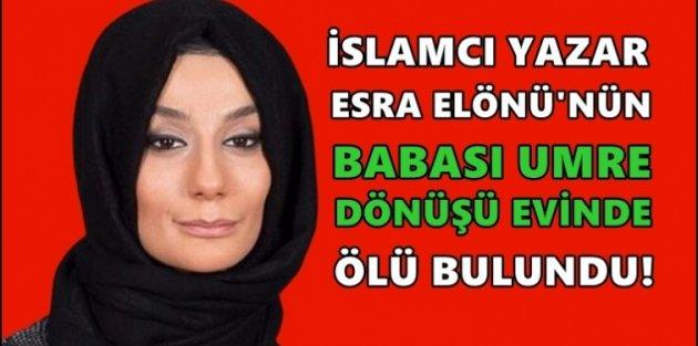 Esra Elönü'nün babası Gaziosmanpaşa'daki evinde ölü bulundu!