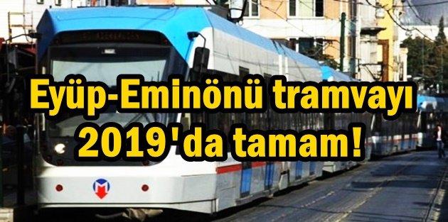 Eyüp-Eminönü tramvayı 2019'da tamam!