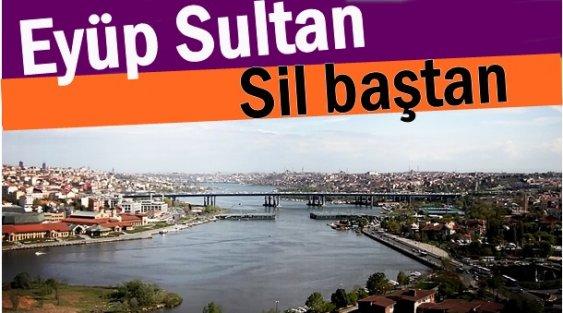 Eyüp Sultan sil baştan