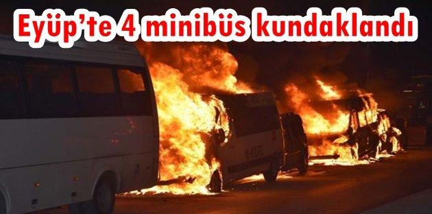 Eyüpte 4 minibüs kundaklandı