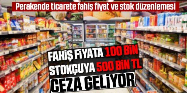 Fahiş fiyata 100 bin, stokçuya 500 bin lira ceza geliyor!