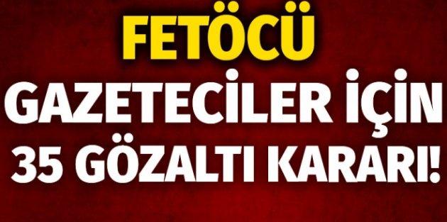 FETÖ'nün medya yapılanmasına 35 gözaltı kararı