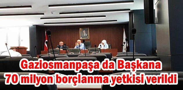 Gaziosmanpaşa da başkana 70 milyon borçlanma yetkisi verildi