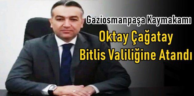 Gaziosmanpaşa Kaymakamı Oktay Çağatay Bitlis Valiliğine Atandı