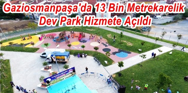 Gaziosmanpaşa'da 13 Bin Metrekarelik Dev Park Hizmete Açıldı