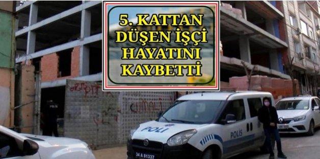 Gaziosmanpaşada çalıştığı inşaatın 5. Katından düşen işçi hayatını kaybetti