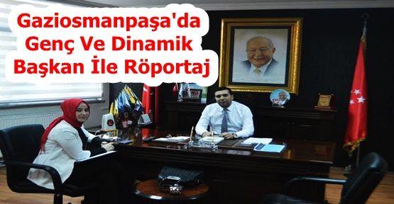 Gaziosmanpaşa'da Genç Ve Dinamik Başkan İle Röportaj