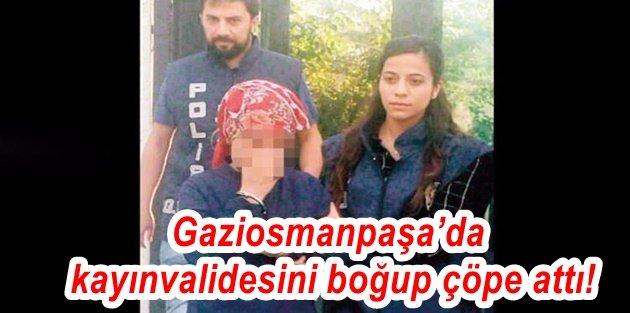 Gaziosmanpaşa'da kayınvalidesini boğup çöpe attı!