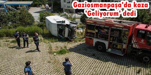 Gaziosmanpaşa'da kaza 'Geliyorum' dedi