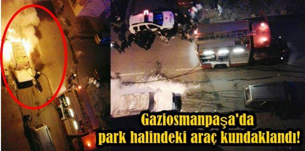 Gaziosmanpaşada park halindeki araç kundaklandı!