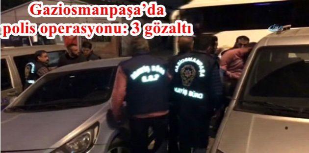 Gaziosmanpaşa'da polis operasyonu: 3 gözaltı