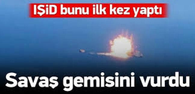 IŞİD savaş gemisi vurdu