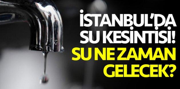 İstanbul su kesintileri: İstanbul'da sular ne zaman, saat kaçta gelecek?