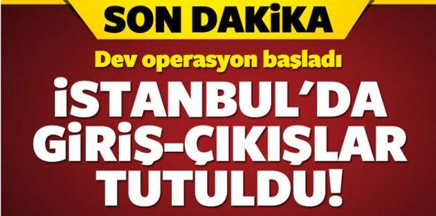 İstanbul'a giriş-çıkışlar tutuldu! Dev operasyon