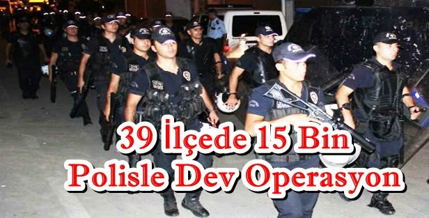İstanbulda 39 ilçede 15 bin polisle operasyon