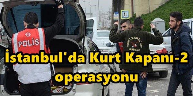 İstanbulda Kurt Kapanı-2 operasyonu.