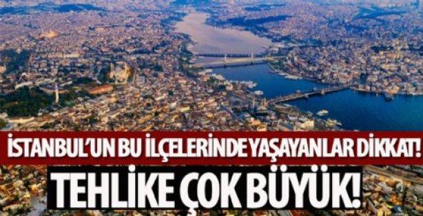 İstanbul'un bu ilçelerinde yaşayanlar dikkat! Tehlike çok büyük