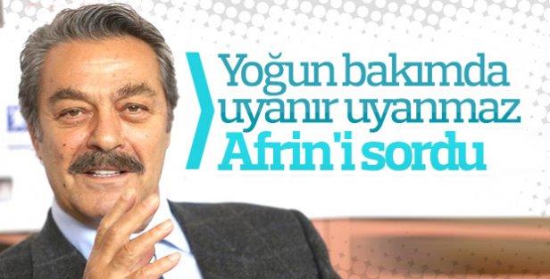 Kadir İnanır yoğun bakımda Afrin'i sordu