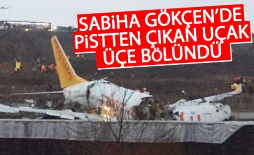 Sabiha Gökçen'de pistten çıkan uçak üçe bölündü!